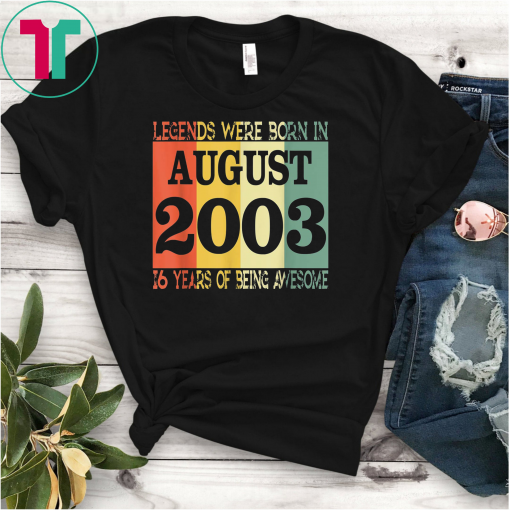 16th Birthday Gift Tee Legends Born In August 2003 T-Shirt