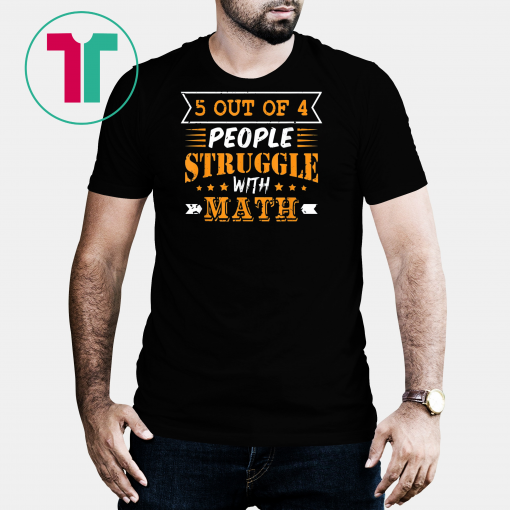 5 Out Of 4 People Struggle With Math Funny Math Tshirt T-Shirt