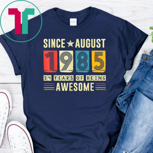 Awesome Since August 1985 Shirt 34 Years old Birthday Gift
