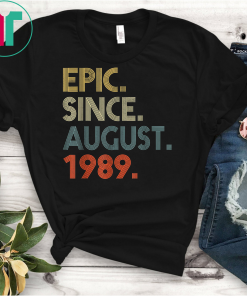 Epic Since August 1989 30th Birthday Gift 30 Yrs Old Funny Gift T-Shirt