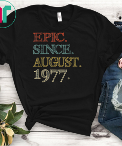 Epic Since august 1977 Shirt 42 Year Old 42nd Birthday T-Shirts