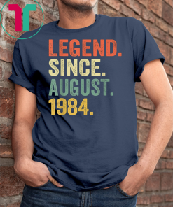 Legend Since August 1984 Shirt 35th Birthday Gift 35 Yrs Old Classic Funny Gift TShirt