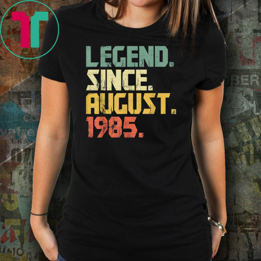 Legend Since August 1985 T-Shirt- 34 years old Gifts Shirt