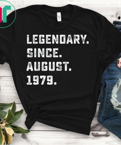 Legendary Since August 1979 Birthday Gift For 40 Yrs Old D1 Tee Shirts