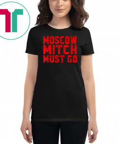 Moscow Mitch Must Go Mitch McConnell Russia Traitor Treason T-Shirt
