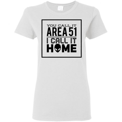 You Call It Area 51 I Call It Home Aliens Ladies Women T-Shirt