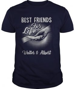 Best friends for life Walter and Albert shirts
