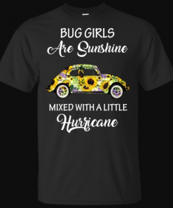 Bug Girls Are Sunshine Mixed With A Little Hurricane Shirt