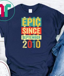 Epic Since September 2010 T-Shirt 9 Years Old Shirt Gift