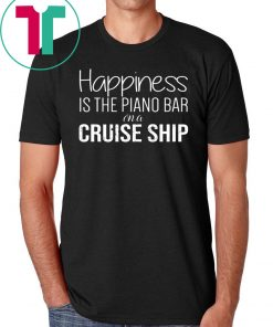 Happiness Is The Piano Bar On Cruise Ship Classic Tee Shirt