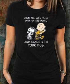 Snoopy When all else fails turn up the music and dance with your dog Funny Tee shirts