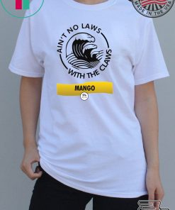 Ain't no laws with the Claws Mango Tee Shirts