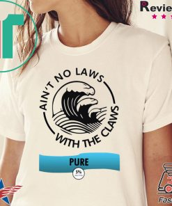 Ain't no laws with the Claws Pure Tee Shirts