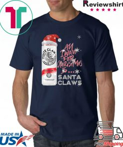 All I Want For Christmas Is White Claw Raspberry Christmas T-Shirt