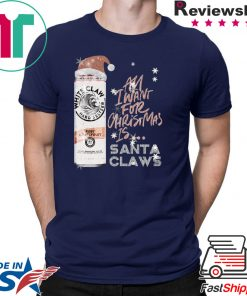 All I Want For Christmas Is White Claw Ruby Grapefruit Christmas T-Shirt