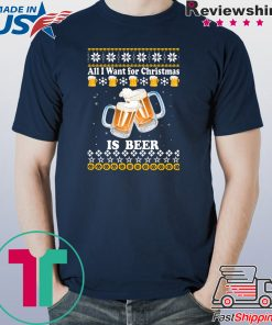 All I want for Christmas is beer ugly T-Shirt