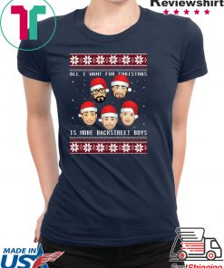 All I want for Christmas is more Backstreet Boys T-Shirt