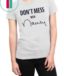 """Don't Mess With Nancy Pelosi"" T-Shirt"