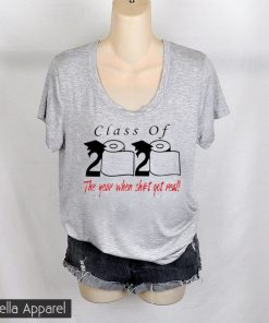 Class of 2020 the year when shit got real Toilet Paper Tee Shirts