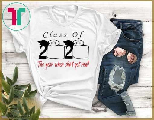 Toilet Paper Class of 2020 the year when shit got real original T-Shirt