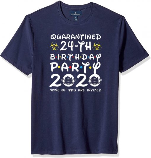 24th Birthday Party 2020 None of You are Invited Shirt Social Distancing T Shirt